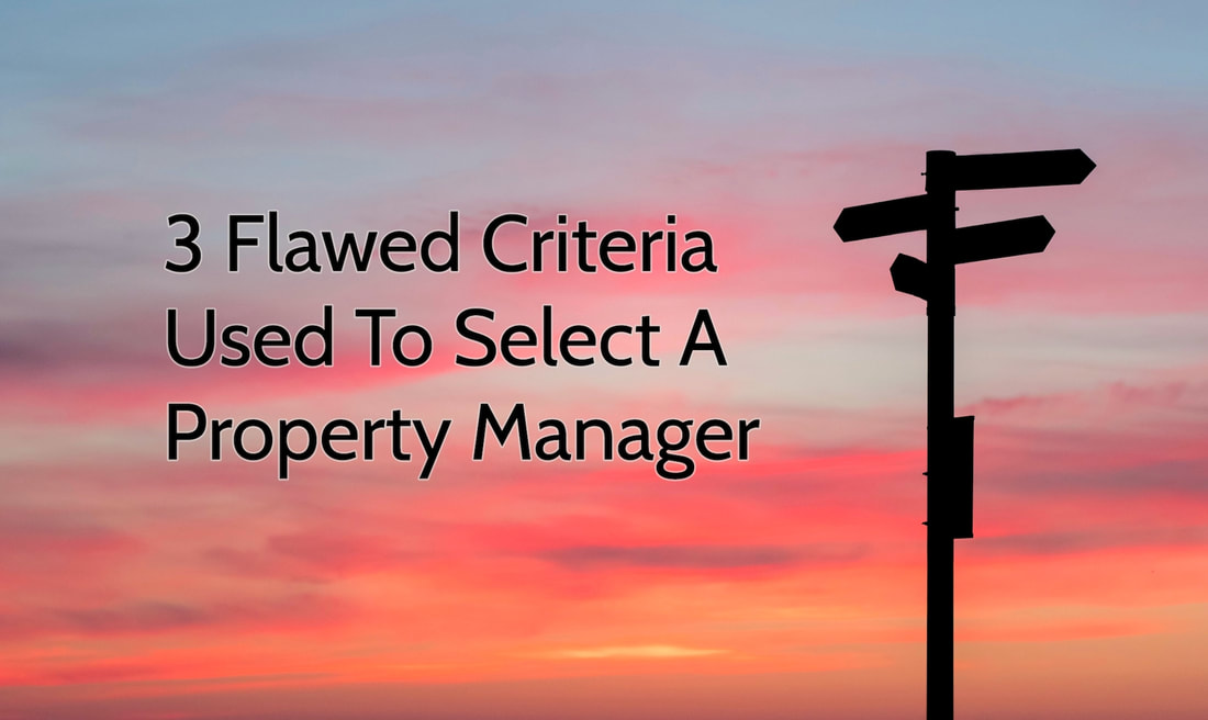 The 3 Criteria Most People Use To Select A Property Manager (And Why They're Flawed)